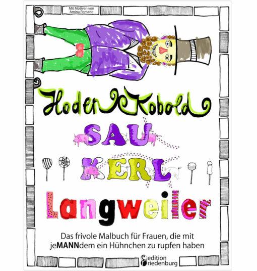 Hodenkobold, Saukerl, Langweiler ... Das frivole Malbuch für Frauen, die mit jeMANNdem ein Hühnchen zu rupfen haben (Cover)
