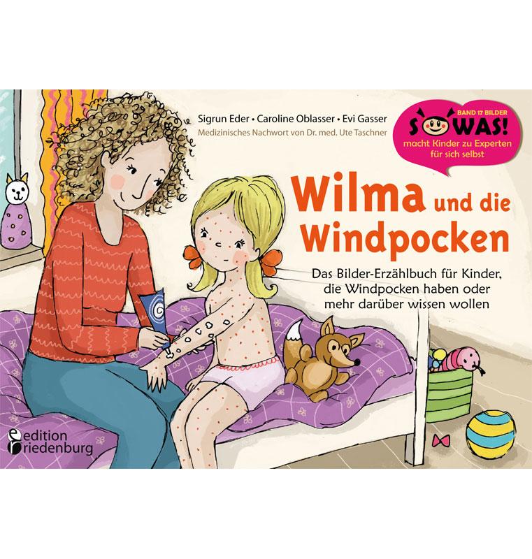 Wilma und die Windpocken - Das Bilder-Erzählbuch für Kinder, die Windpocken haben oder mehr darüber wissen wollen (SOWAS!)