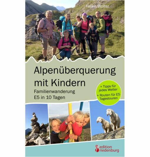 Alpenüberquerung mit Kindern - Familienwanderung E5 in 10 Tagen: + Tipps für jedes Wetter + Routen für E5 Tagestouren (Cover)