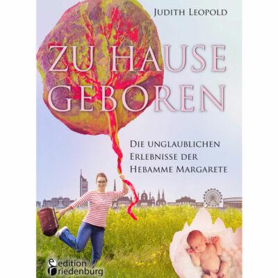 Zu Hause geboren - Die unglaublichen Erlebnisse der Hebamme Margarete (Cover)