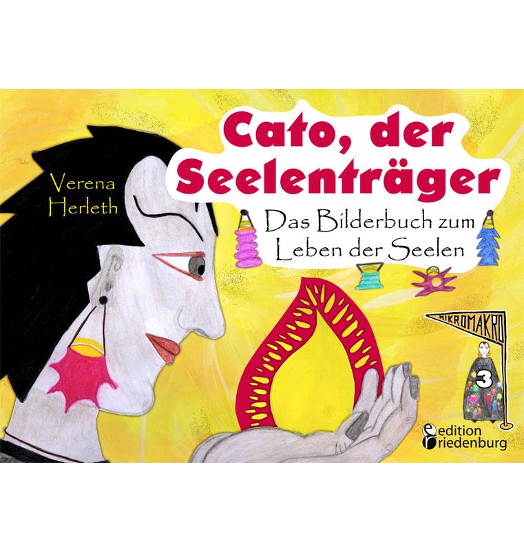Cato, der Seelenträger - Das Bilderbuch zum Leben der Seelen (MIKROMAKRO)