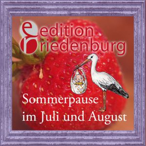 edition riedenburg: Sommerpause im Juli und August