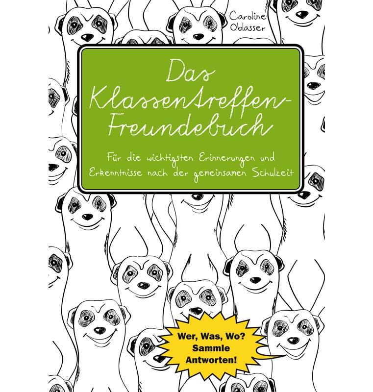 Das Klassentreffen-Freundebuch - Für die wichtigsten Erinnerungen und Erkenntnisse nach der gemeinsamen Schulzeit. Wer, Was, Wo? Sammle Antworten!
