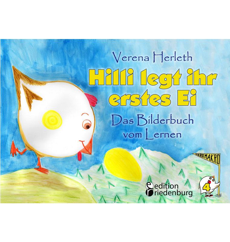 Hilli legt ihr erstes Ei - Das Bilderbuch vom Lernen. Für alle Kinder, die große Pläne haben. (MIKROMAKRO)