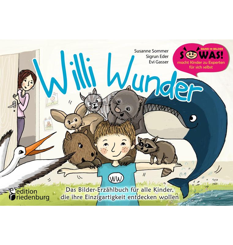 Willi Wunder - Das Bilder-Erzählbuch für alle Kinder, die ihre Einzigartigkeit entdecken wollen (SOWAS!)