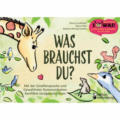 Was brauchst du? Kinderbuch Gewaltfreie Kommunikation (GFK) Cover