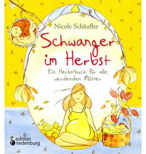 Schwanger im Herbst - Ein Herbstbuch für alle werdenden Mütter (Cover)