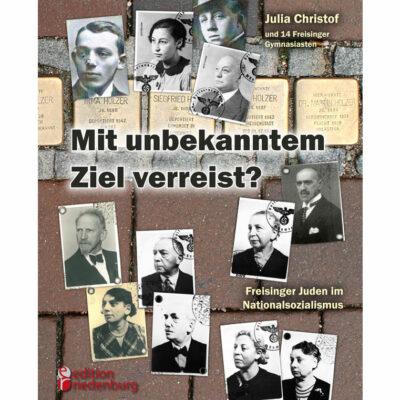Mit unbekanntem Ziel verreist? Freisinger Juden im Nationalsozialismus (Cover)