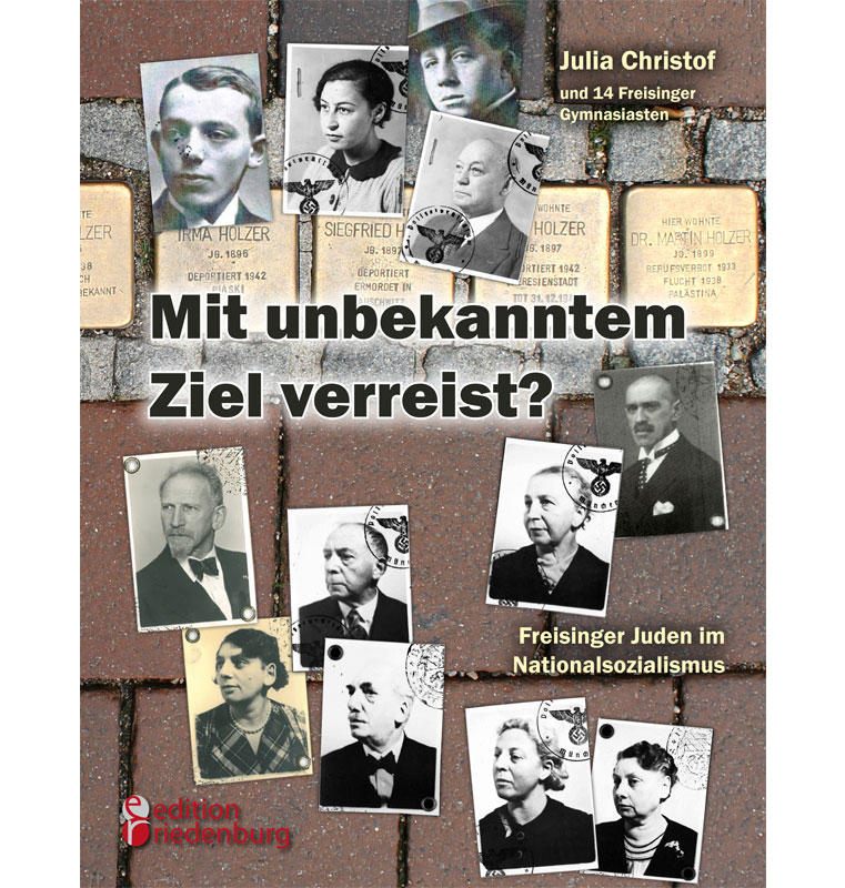 Mit unbekanntem Ziel verreist? Freisinger Juden im Nationalsozialismus