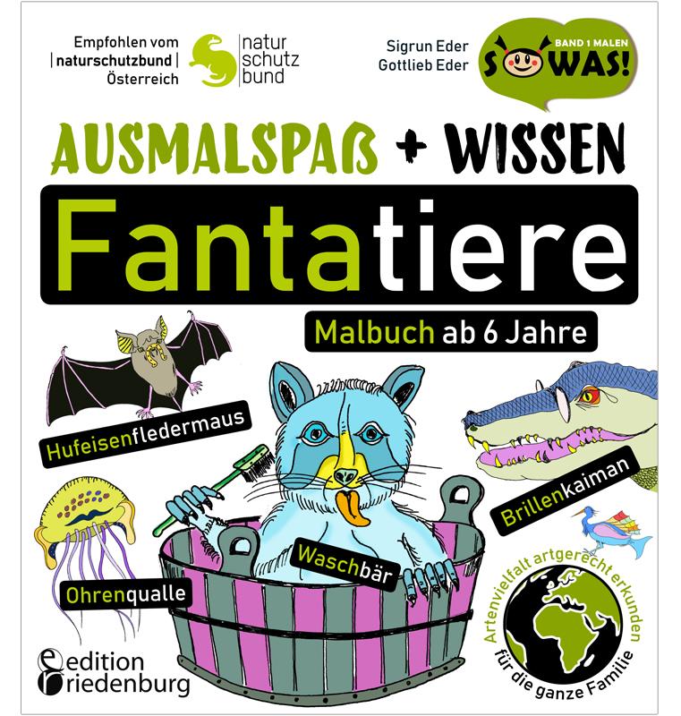 Ausmalspaß + Wissen: Fantatiere - Malbuch ab 6 Jahre. Artenvielfalt artgerecht erkunden für die ganze Familie. Empfohlen vom Naturschutzbund Österreich