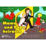 Mama und Papa heiraten: Bilderbuch ab 4 Jahre (Cover)