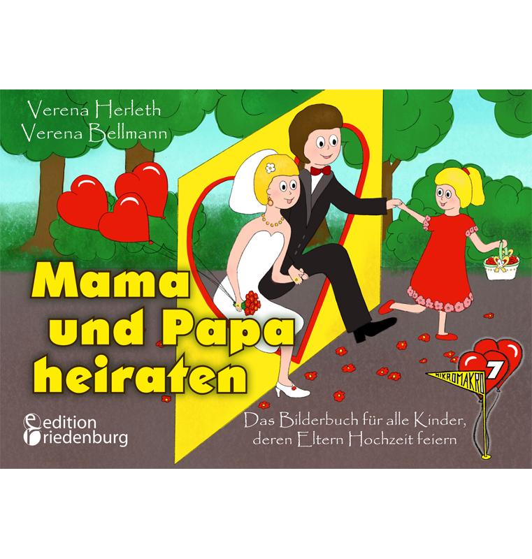 Mama und Papa heiraten - Das Bilderbuch für alle Kinder, deren Eltern Hochzeit feiern: ab 4 Jahre (MIKROMAKRO)
