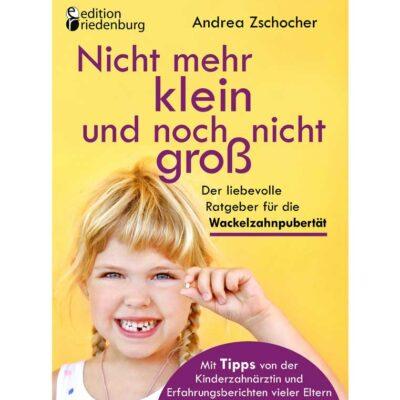 Nicht mehr klein und noch nicht groß: Wackelzahnpubertät-Ratgeber (Cover)
