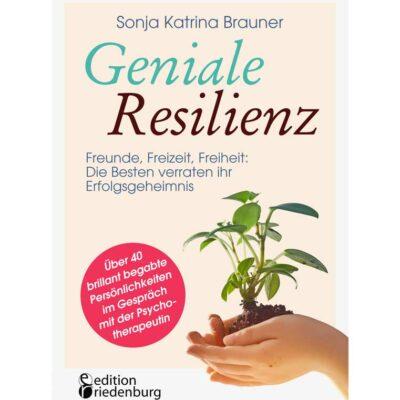 Geniale Resilienz - Freunde, Freizeit, Freiheit: Die Besten verraten ihr Erfolgsgeheimnis (Cover)