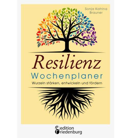 Resilienz Wochenplaner - Wurzeln stärken, entwickeln und fördern (Cover)