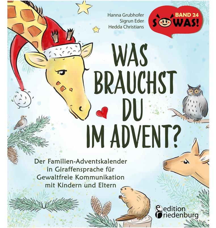 Was brauchst du im Advent? Der Familien-Adventskalender in Giraffensprache für Gewaltfreie Kommunikation mit Kindern und Eltern (SOWAS!)